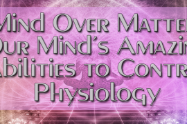 Mind Over Matter Our Minds Amazing Abilities to Control Physiology