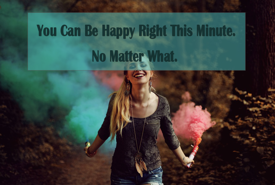 you can be happy right now