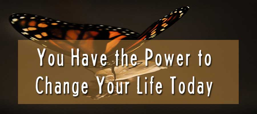 you have the power to change your life today
