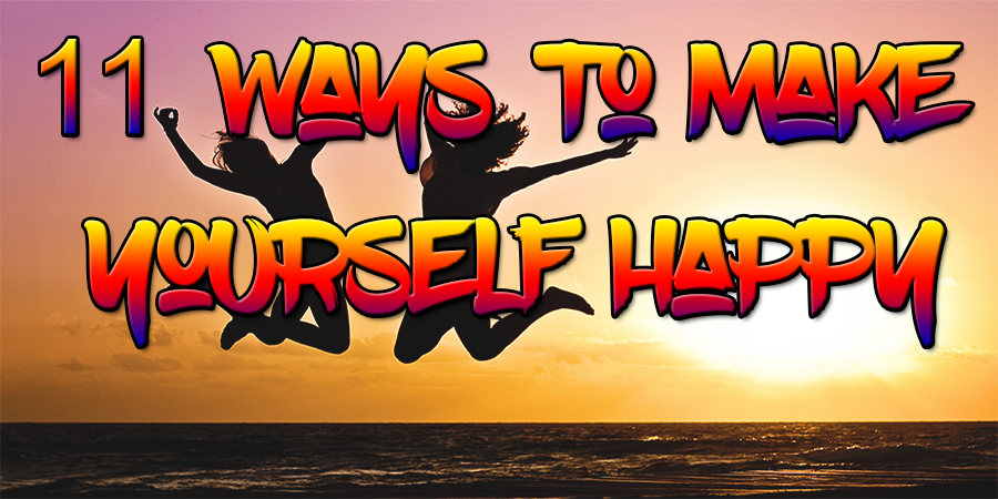 11 Ways To Make Yourself Happy