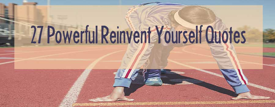 27 powerful reinvent yourself quotes