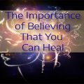 importance of believing you can heal